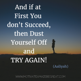 And if at first you don't succeed then dust yourself off and try again - Aaliyah